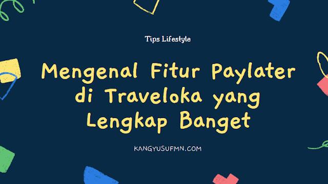 Mengenal Fitur Paylater di Traveloka yang Lengkap Banget