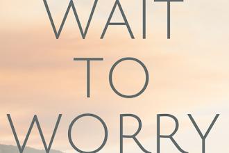 Wait To Worry