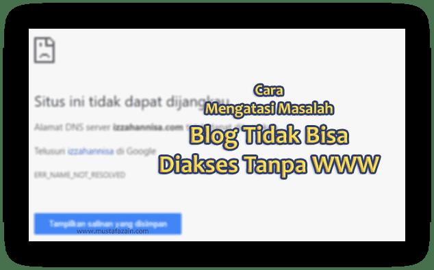 Cara Mengatasi Masalah Blog Tidak Bisa Diakses Tanpa WWW