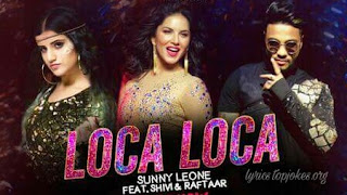 Loca Loca Lyrics: This song is sung by Raftaar, Ariff Khan & Shirif composed by Ariff Khan and lyrics is penned by Ariff Khan.  Music video is directed by Adil Shaikh featuring Sunny Leone & Raftaar.   Song Details Song Title: Loca Loca Singer,  Music & Lyrics: Ariff Khan Rap: Raftaar Director: Adil Shaikh Music Label: Zee Music Company