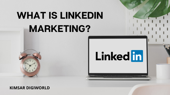 What Is Linkedin Marketing?