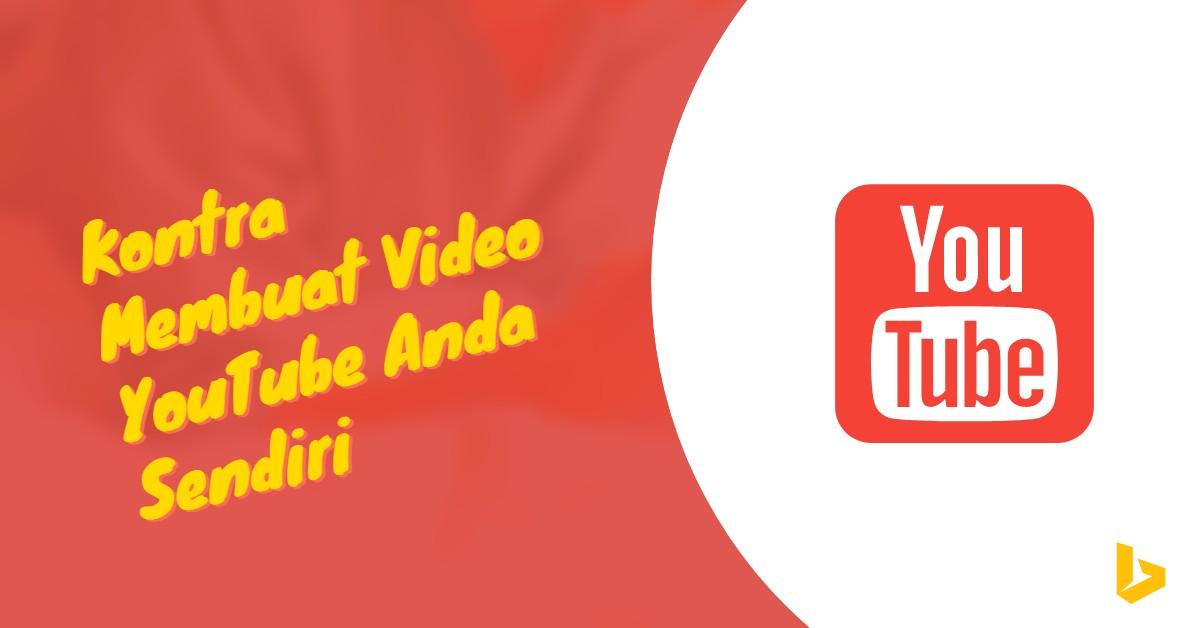 Kontra Membuat Video YouTube Anda Sendiri - carijejak.com