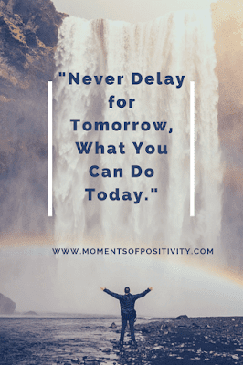 Never put off for tomorrow, what you can do today. Do You Procrastinate?