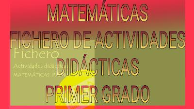 FICHERO DE ACTIVIDADES DIDÁCTICAS PRIMER GRADO-MATEMÁTICAS