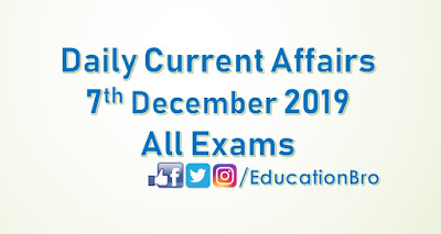 Daily Current Affairs 7th December 2019 For All Government Examinations