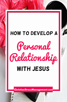 How to develop a personal relationship with Jesus