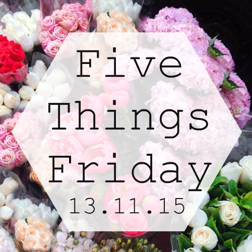 Five Things Friday 13.11.15