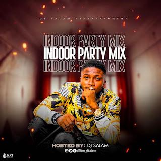 [DJ Mixtape] DJ Salam – Indoor Party Mix