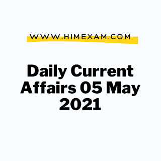 Daily Current Affairs 05 May 2021