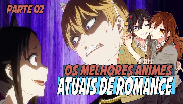 OS MELHORES ANIMES ATUAIS DE ROMANCE  - Parte 02