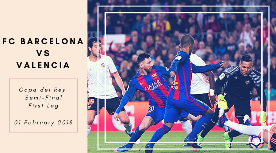 FC Barcelona is all set to face Valencia on Friday in the first leg of Copa del Rey semi-Final 2017-18