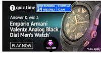 Amazon Quiz Answers Time Daily @ 24 HRS on 18 Feb 2021 Win Emporia Armani Valente Analog Black Dial Men's Watch