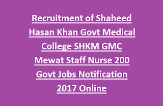 Recruitment of Shaheed Hasan Khan Govt Medical College SHKM GMC Mewat Staff Nurse 200 Govt Jobs Notification 2017 Online