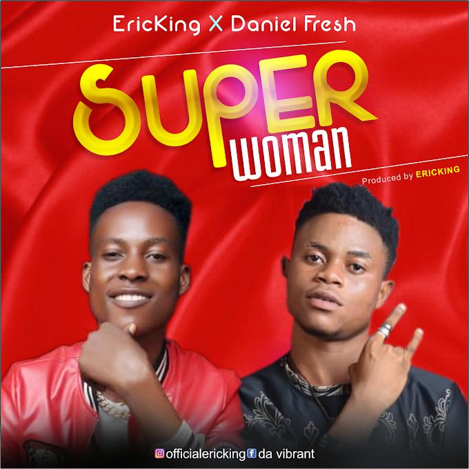 Download Video : Super Women - Ericking ft Daniel Fresh -Mp4