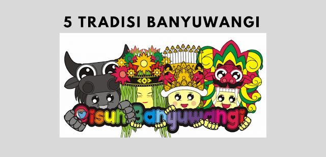5 Tradisi Banyuwangi Yang Masih Eksis