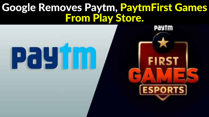 Google Removes Paytm, PaytmFirst Games From Play Store.