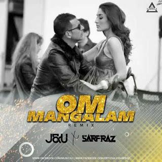 OM MANGALAM (REMIX) - J&U X SARFRAZ OFFICIAL