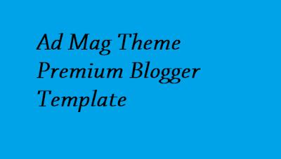 Ad Mag Theme Premium Blogger Template