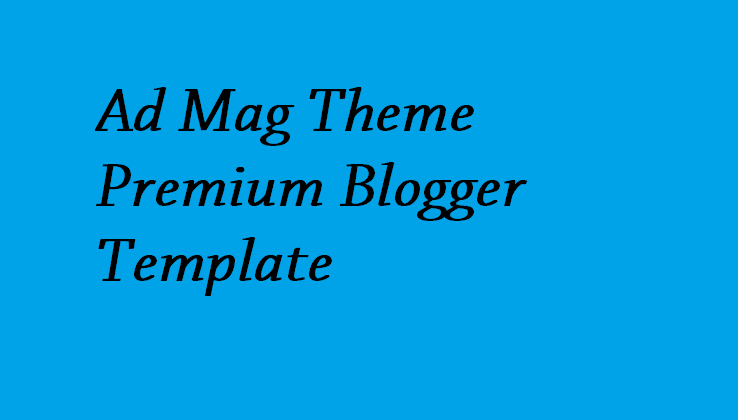 Ad Mag Theme Premium Blogger Template - Responsive Blogger Template