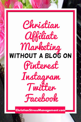 Christian affiliate marketing without a blog on Pinterest, Instagram, Twitter, Facebook