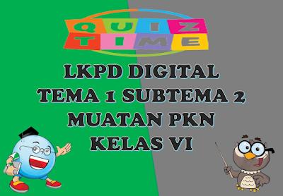 LKPD Digital Muatan PKn Kelas VI Tema 1 Subtema 2