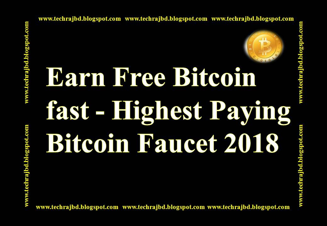 Earn Free Bitcoin fast - Highest Paying Bitcoin Faucet 2018