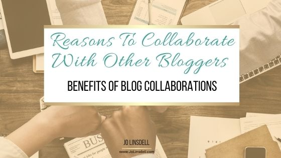 Reasons To Collaborate With Other Bloggers:  Benefits of Blog Collaborations