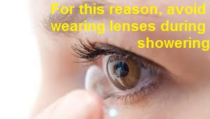 For this reason, avoid wearing lenses during showering