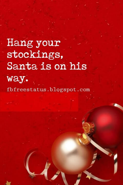 Christmas Quotes, Hang your stockings, Santa is on his way.