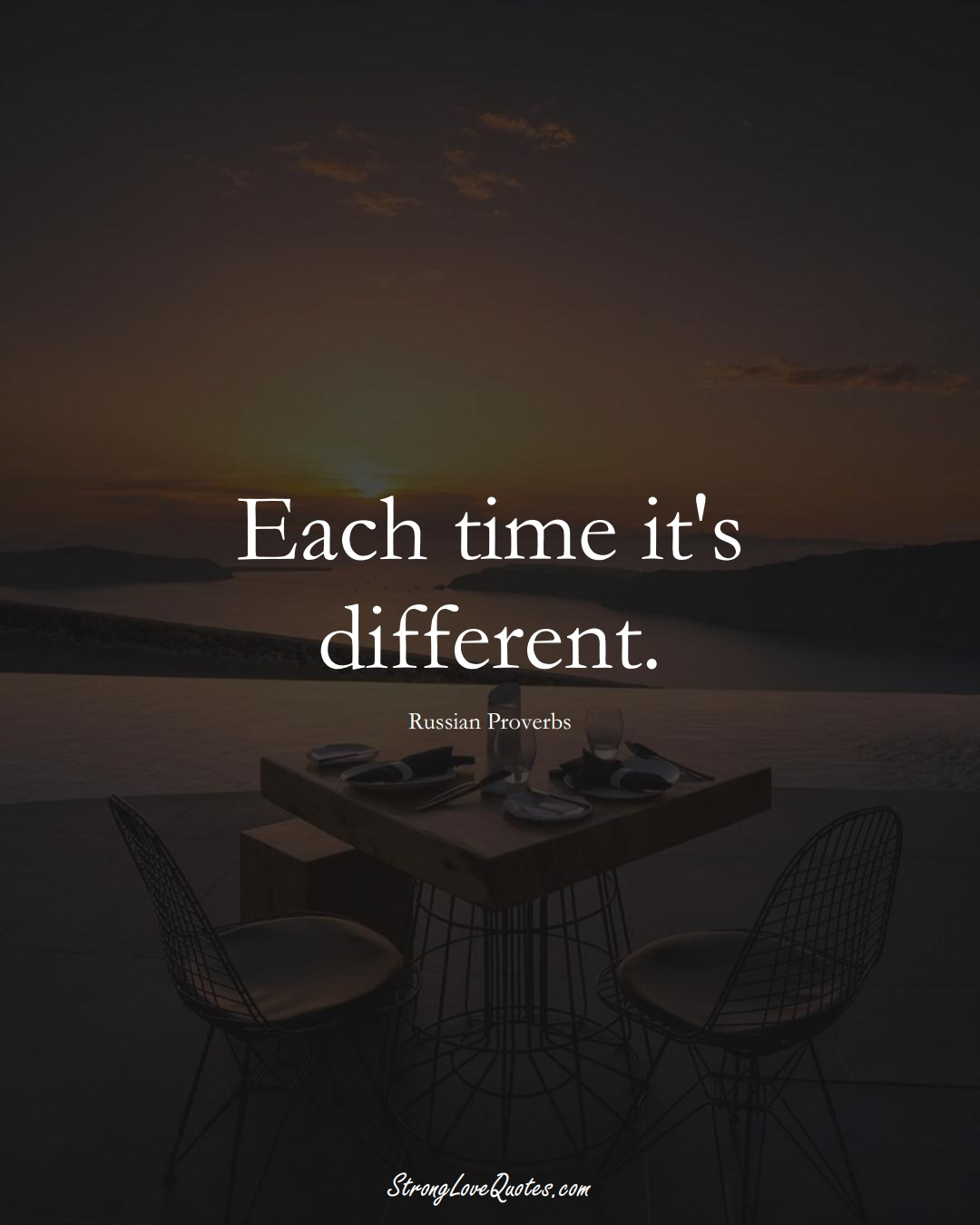 Each time it's different. (Russian Sayings);  #AsianSayings