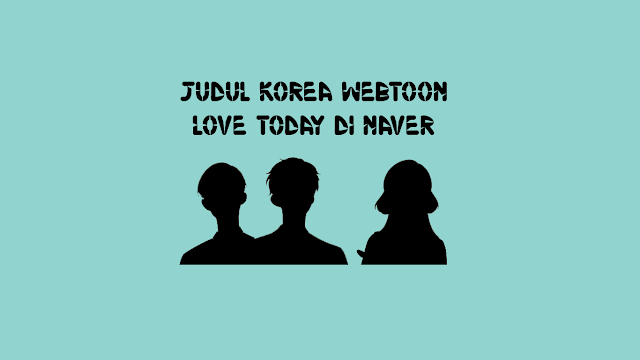 Judul Korea Webtoon Love Today di Naver
