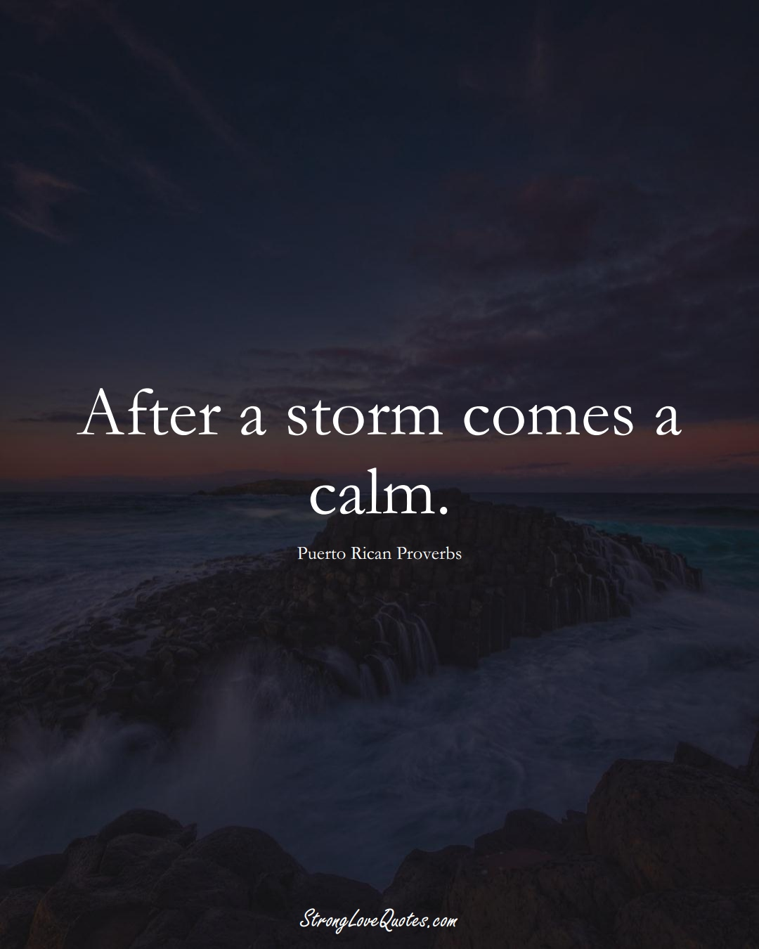 After a storm comes a calm. (Puerto Rican Sayings);  #CaribbeanSayings