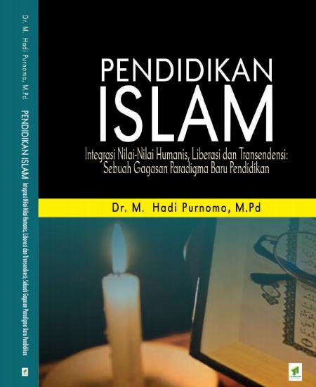 Buku Pendidikan Islam : integrasi nilai-nilai humanis, liberasi dan transendensi; sebuah gagasan paradigma baru pendidikan Islam  (Download PDF Gratis !!!!)