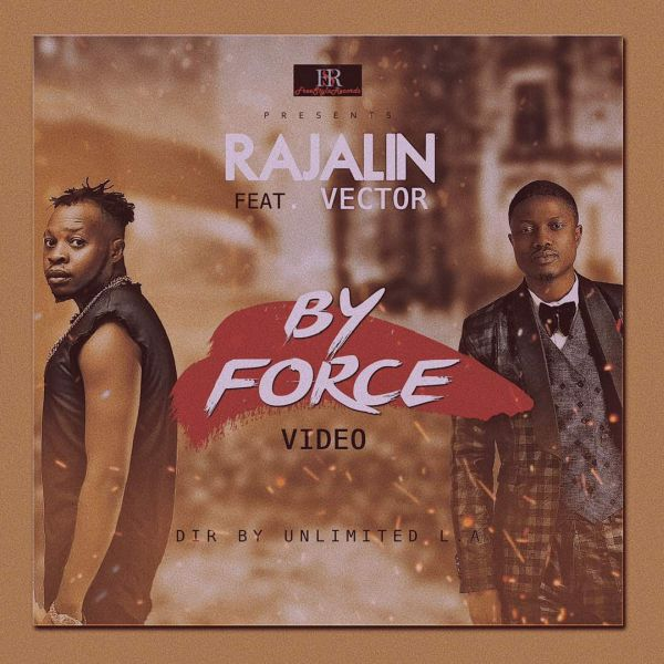 [Video] Rajalin Ft. Vector – By Force