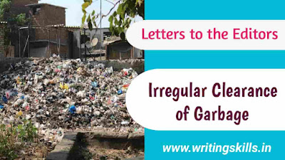 Write a letter to the editor of an English daily about the irregular clearance of garbage in your locality.