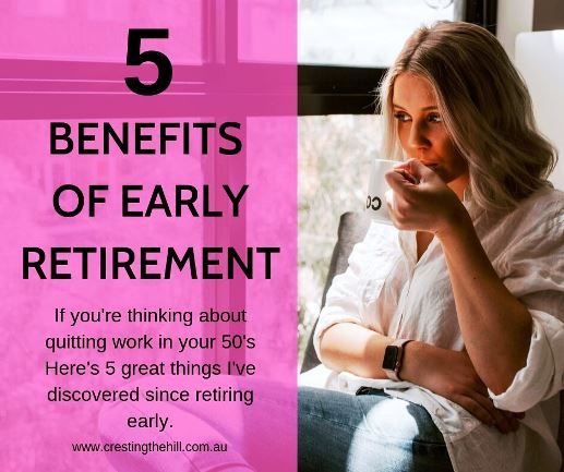 Are you considering leaving work in your 50's instead of waiting another 10 years? Here's 5 benefits I've discovered since I retired at 57. #midlife #earlyretirement