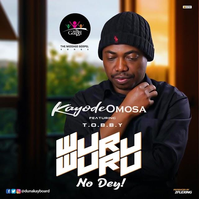 MUSIC: Kayode Omosa  - Wuru Wuru No Dey Ft. Tobby