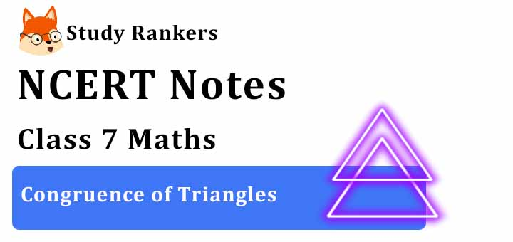 Chapter 7 Congruence of Triangles Class 7 Notes Maths