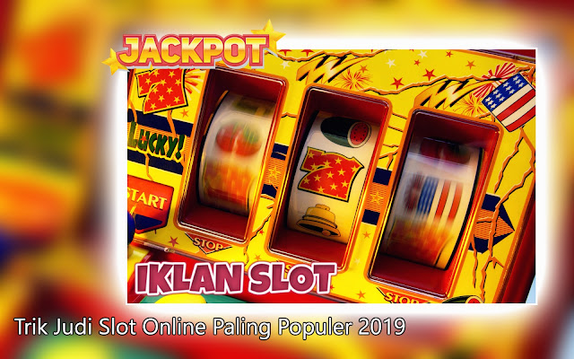 Trik Judi Slot Online Paling Populer 2019
