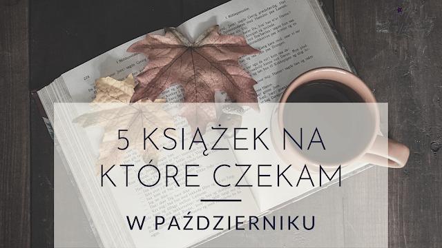 5 książek, na które czekam w październiku