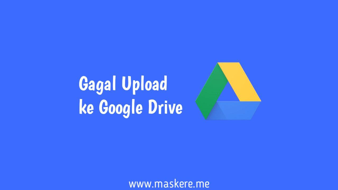 Cara Mengatasi Gagal Upload File Ke Google Drive Maskere
