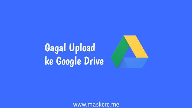 Cara Mengatasi Gagal Upload File ke Google Drive