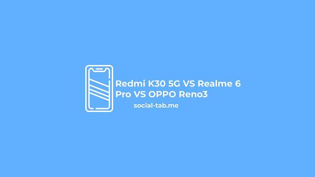 Redmi K30 5G VS Realme 6 Pro VS OPPO Reno3