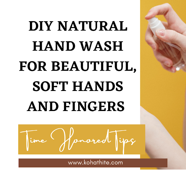 DIY Natural Hand Wash For Beautiful, Soft Hands And Fingers | Time Honored Tips