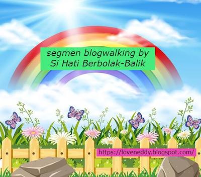 SEGMEN BLOGWALKING BY SI HATI BERBOLAK-BALIK.