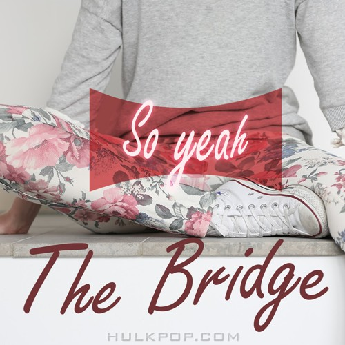 THE BRIDGE – So Yeah – Single