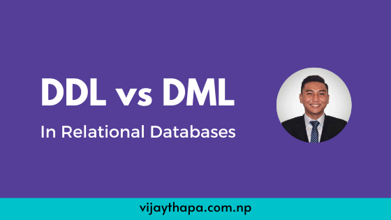 DDL vs DML in Relational Databases - Vijay Thapa