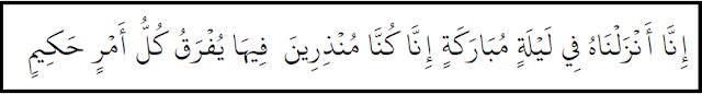 Sesungguhnya Kami menurunkannya (Al Qur'an) pada suatu malam yang diberkahi. dan sesungguhnya Kami-lah yang memberi peringatan.Pada malam itu dijelaskan segala urusan yang penuh hikmah