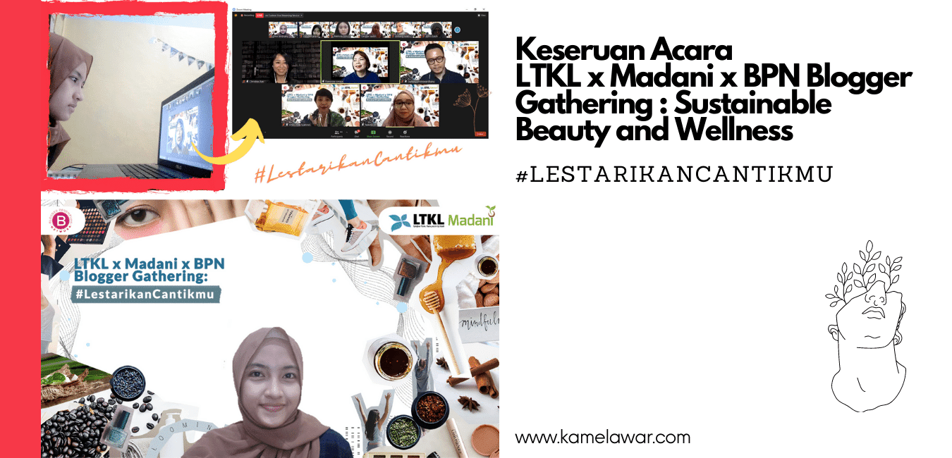 Keseruan LTKL x Madani x BPN Blogger Gathering : Sustainable Beauty and Wellness | #LestarikanCantikmu