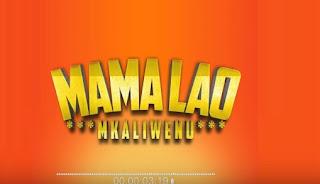 Audio Mkaliwenu - MAMA LAO Mp3 Download